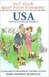 Put Your Best Foot Forward, USA : A Fearless Guide to Understanding the United States of America (Put Your Best Foot Forward, Book 6)