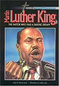 Martin Luther King Jr.,: The Pastor Who Had A Daring Dream