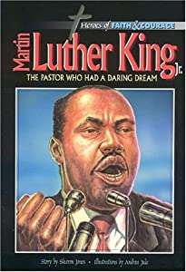 Martin Luther King Jr.,: The Pastor Who Had A Daring Dream (Heroes Of Faith And Courage Series)