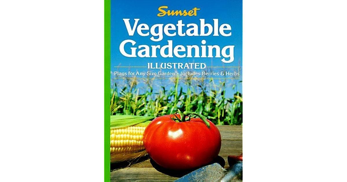 Vegetable Gardening Illustrated By Sunset Magazines Books