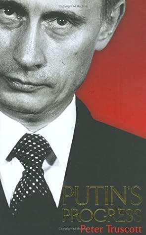 Putin S Progress A Biography Of Russia S Enigmatic President Vladimir Putin By Peter Truscott