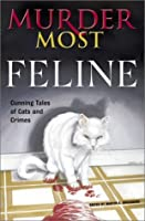 Murder Most Feline: Cunning Tales of Cats and Crime (Murder Most Series)