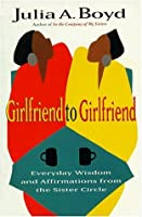 Girlfriend to Girlfriend: Everyday Wisdom and Affirmations from the Sister Circle