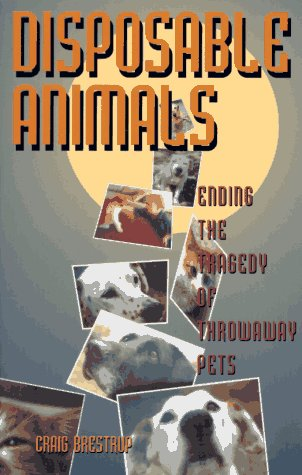 Disposable Animals: Ending the Tragedy of Throwaway Pets