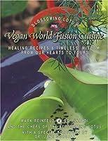 Vegan world fusion cuisine over 200 award winning recipes for Aura world fusion cuisine
