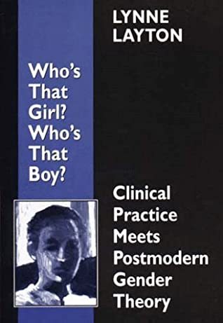Who's That Girl? Who's That Boy?: Clinical Practice Meets Postmodern Gender Theory