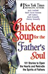 Chicken Soup for the Father's Soul: 101 Stories to Open the Hearts and Rekindle the Spirit of Fathers