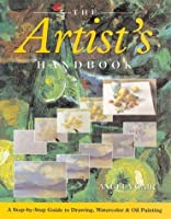 The Artist's Handbook: A Step-by-Step Guide to Drawing, Watercolor & Oil Painting