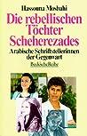 Die Rebellischen Töchter Scheherezades: Arabische Schriftstellerinnen Der Gegenwart