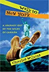Walk to New York: A Journey Out of the Wilds of Canad