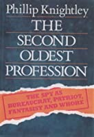 The Second Oldest Profession: The Spy as Bureaucrat, Patriot, Fantasist & Whore