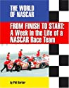 From Finish To Start: A Week In The Life Of Nascar Race Team (The World Of Nascar)