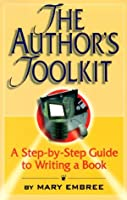 The Author's Toolkit: A Step-By-Step Guide to Writing a Book