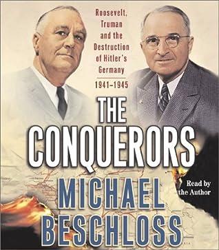 Roosevelt, Truman, and the Destruction of Hitler's Germany — 1941-1945 (2002) - Michael Beschloss