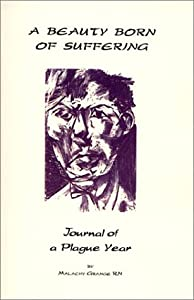 A Beauty Born of Suffering / Journal of a Plague Year