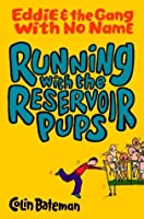Running with the Reservoir Pups: Eddie and the Gang with No Name: Book One (Eddie and the Gang with No Name)