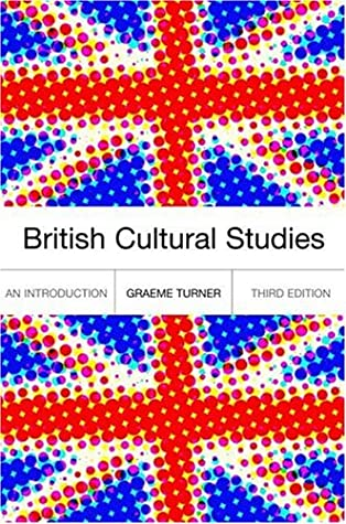 British Cultural Studies: An Introduction by Graeme Turner