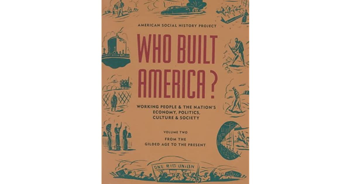 Who built america working people and the nations economy working people and the nations economy politics culture and society volume two from the gilded age to the present by american social history project fandeluxe Image collections