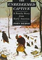 The Unredeemed Captive: A Family Story from Early America