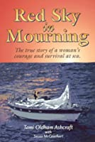 Red Sky in Mourning: The True Story of a Woman's Courage and Survival at Sea.