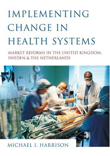 Implementing Change in Health Systems Market Reforms in the United Kingdom, Sweden and The Netherlands