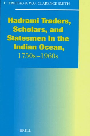 Hadhrami Traders, Scholars and Statesmen in the Indian Ocean, 1750s-1960s