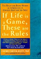 If Life Is A Game, These Are The Rules: Ten Rules For Being Human, As Introduced In Chicken Soup For The Soul