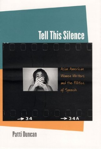 Tell This Silence Asian American Women Writers and the Politics of Speech