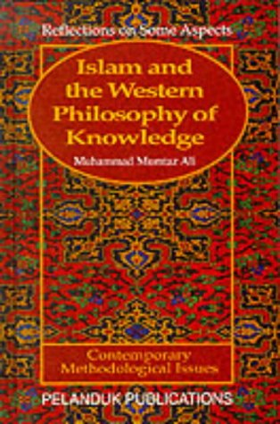 Islam and the Western Philosophy of Knowledge by Muhammad