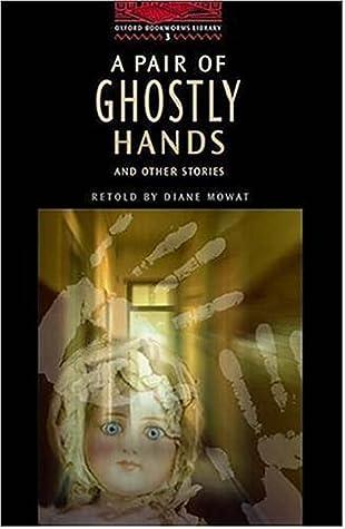 Une paire de mains fantomatiques et d'autres histoires: 100 mots-clés (Oxford Bookworms Library)