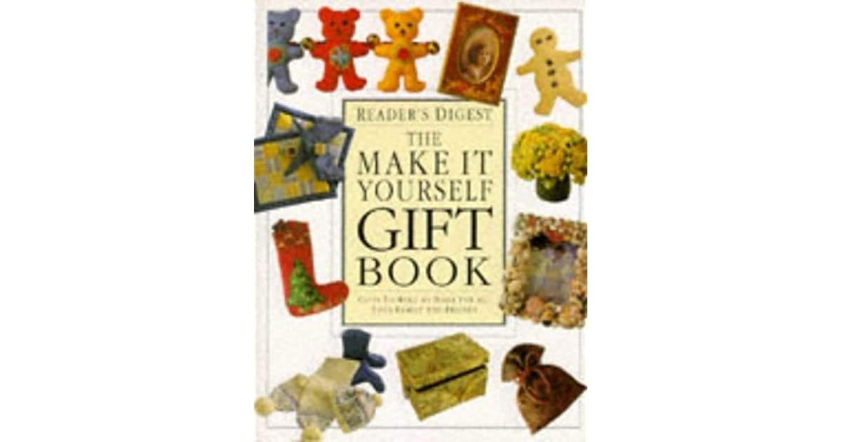 The make it yourself gift book gifts to make at home for all your the make it yourself gift book gifts to make at home for all your family and friends by readers digest association solutioingenieria Choice Image