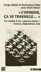 """""""L'opinion, ça se travaille ... """": les médias & les """"guerres justes"""" : Kosovo, Afghanistan, Irak"""