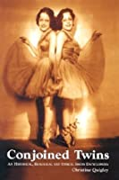 Conjoined Twins: An Historical, Biological, And Ethical Issues Encyclopedia