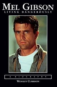 Mel Gibson: Living Dangerously