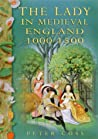 The Lady in Medieval England 1000-1500 by Peter R. Coss