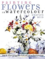 Painting Flowers in Watercolour: Step-by-Step Techniques for Fresh and Vibrant Floral Paintings
