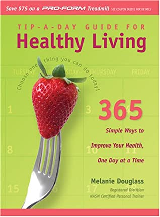 Tip A Day Guide For Healthy Living 365 Simple Ways To Improve Your Health One Day At A Time By Melanie Douglass
