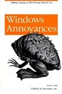 Windows Annoyances: Taking Charge of Win95 and WinNT 4.0