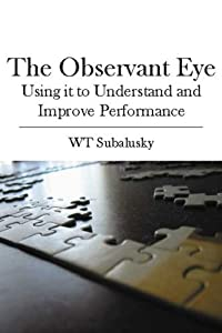 The Observant Eye: Using It to Understand and Improve Performance