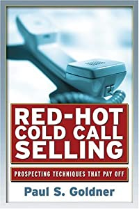Red Hot Cold Call Selling Prospecting Techniques That Pay Off