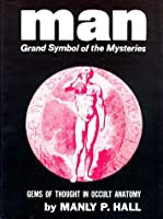 Man Grand Symbol of the Mysteries, Thoughts In Occult Anatomy