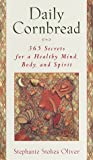 Daily Cornbread: 365 Secrets for a Healthy Mind, Body and Spirit