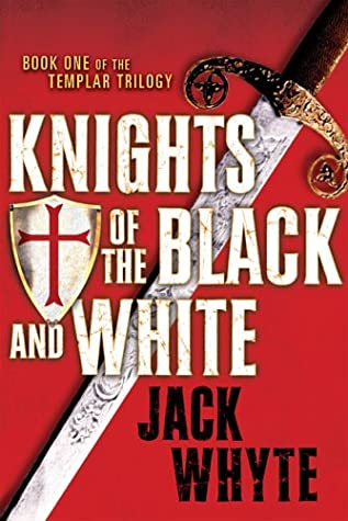 Read Knights Of The Black And White Templar Trilogy 1 By Jack Whyte