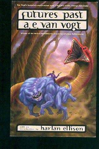 Futures Past: The Best Short Fiction of A.E. van Vogt