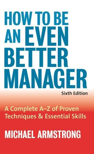 How-to-Be-an-Even-Better-Manager-A-Complete-A-Z-of-Proven-Techniques-and-Essential-Skills
