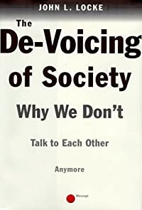 The de-Voicing of Society: Why We Don't Talk to One Another