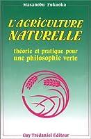 L'Agriculture naturelle : Théorie et pratique pour une philosophie verte