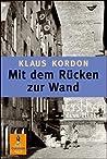 Mit dem Rücken zur Wand by Klaus Kordon