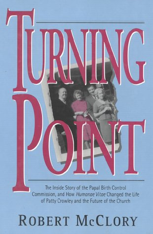 Turning Point: The Inside Story Of The Papal Birth Control Commission, And How Humanae Vitae Changed The Life Of Patty Crowley And The Future Of The Church