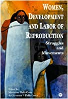 Women, Development, and Labor of Reproduction: Struggles and Movements